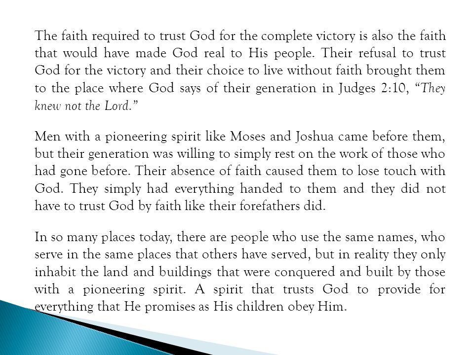 The faith required to trust God for the complete victory is also the faith that would have made God real to His people.