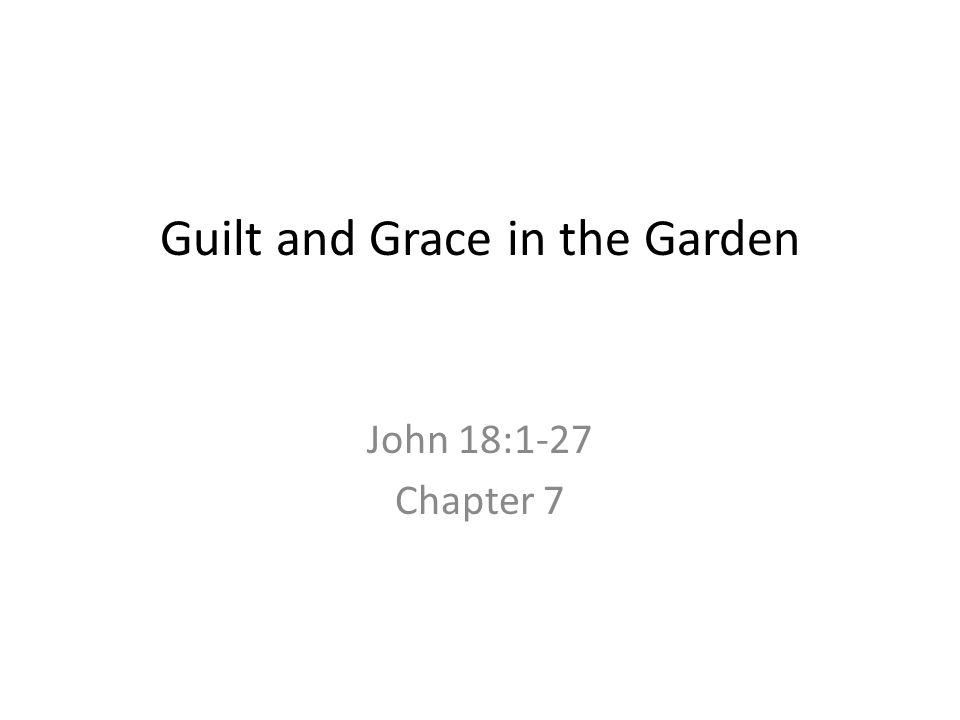 Guilt and Grace in the Garden John 18:1-27 Chapter 7