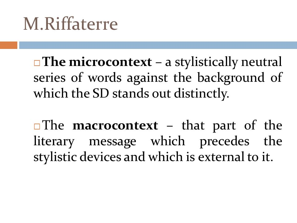 M.Riffaterre  The microcontext – a stylistically neutral series of words against the background of which the SD stands out distinctly.  The macrocon