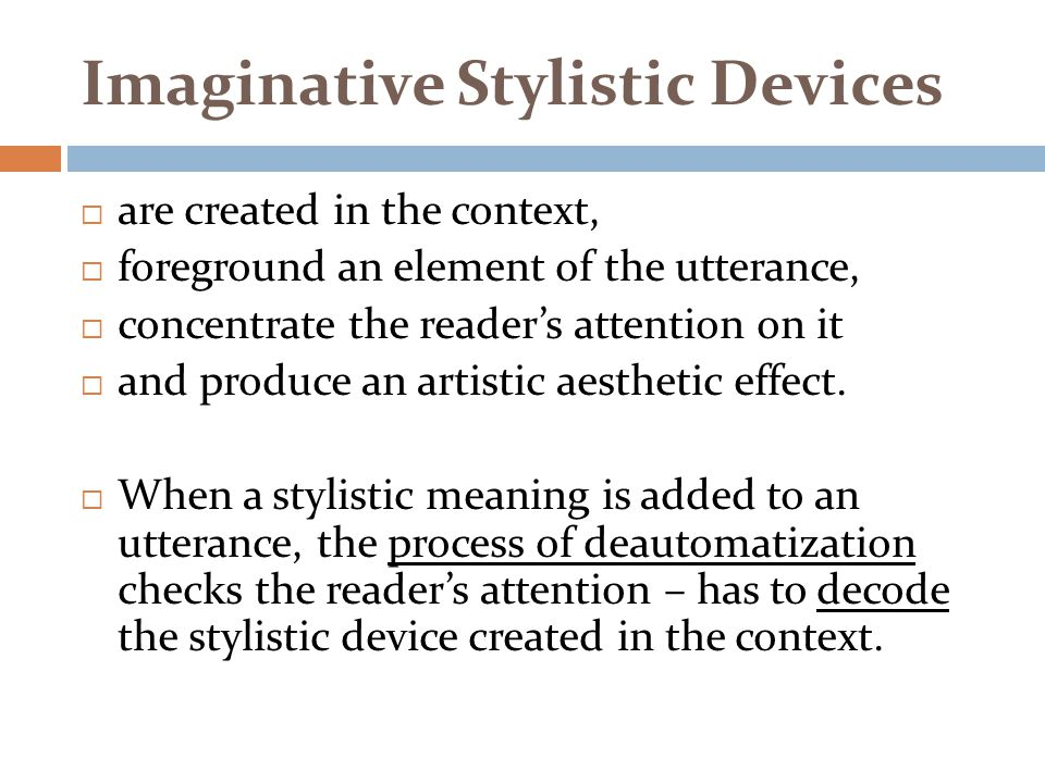Imaginative Stylistic Devices  are created in the context,  foreground an element of the utterance,  concentrate the reader's attention on it  and