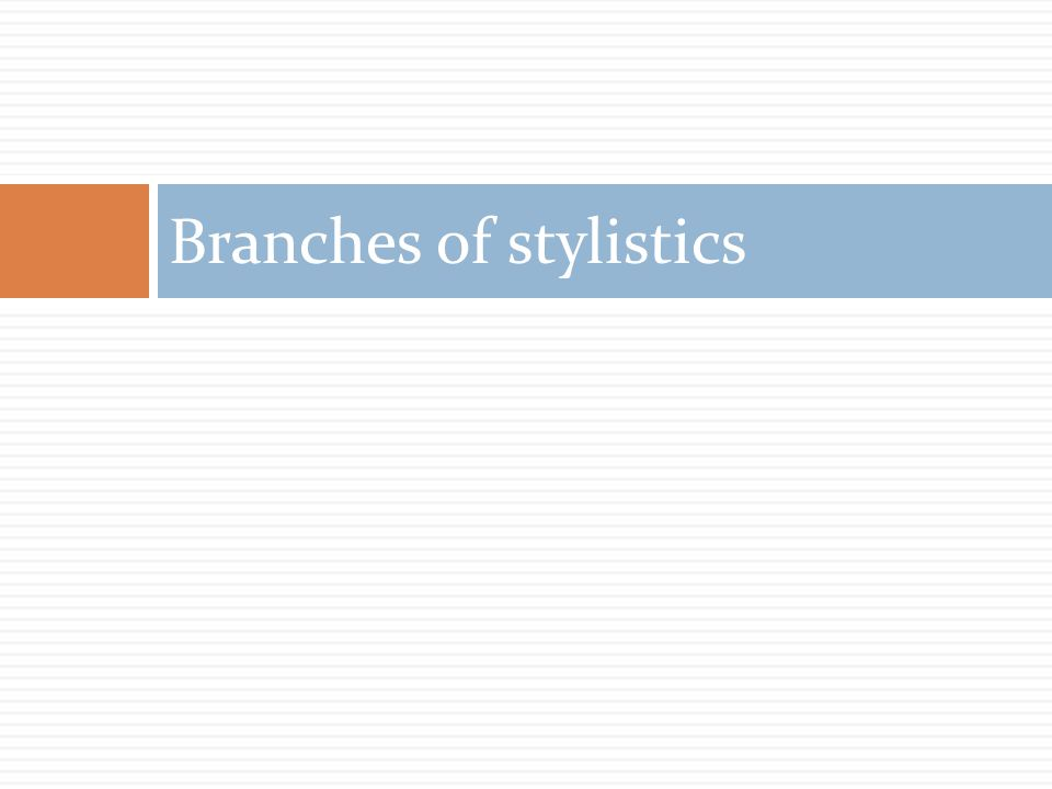 Branches of stylistics