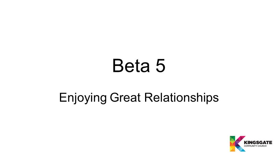 Beta 5 Enjoying Great Relationships