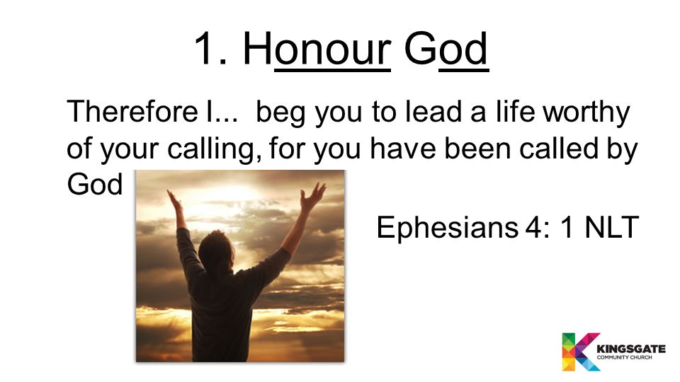 1. Honour God Therefore I...