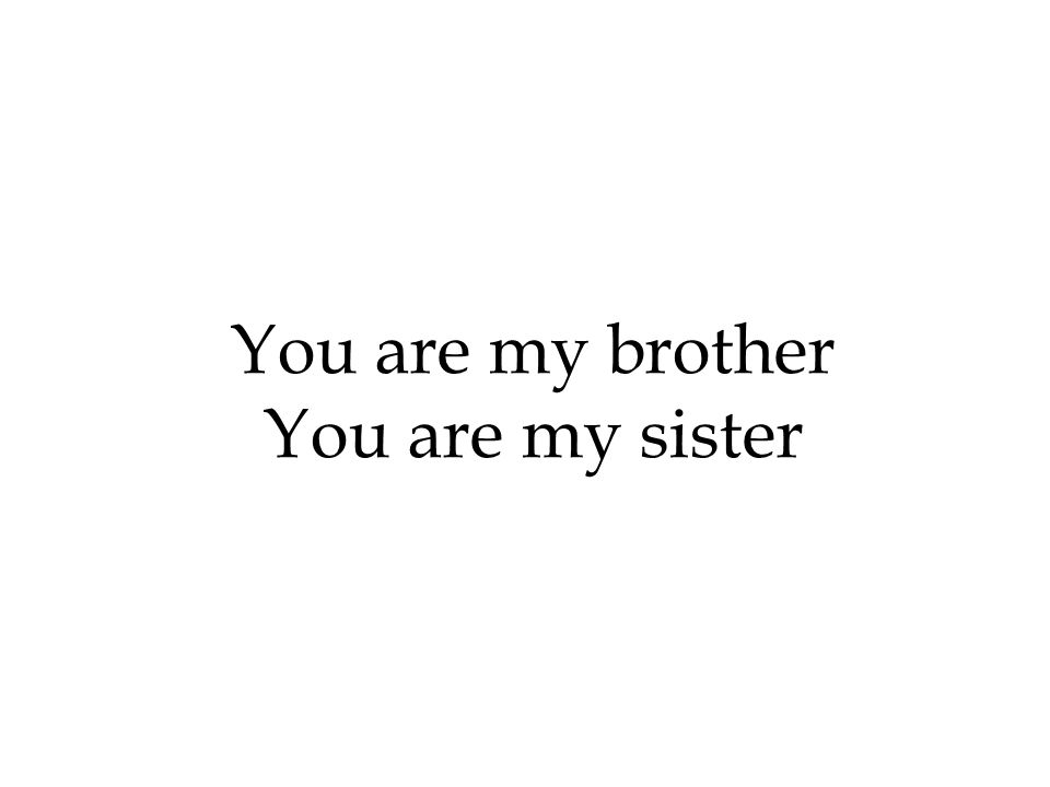 You are my brother You are my sister