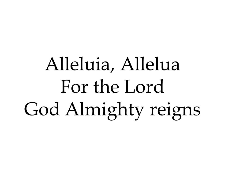 Alleluia, Allelua For the Lord God Almighty reigns