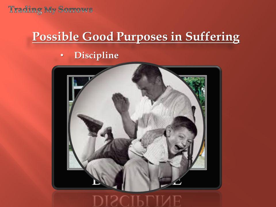 Discipline Discipline Possible Good Purposes in Suffering