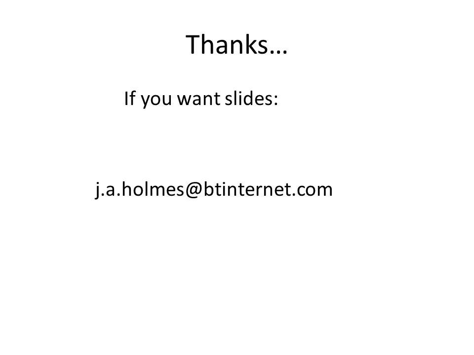 Thanks… If you want slides: j.a.holmes@btinternet.com