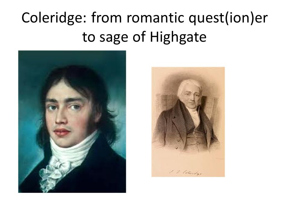 Coleridge: from romantic quest(ion)er to sage of Highgate