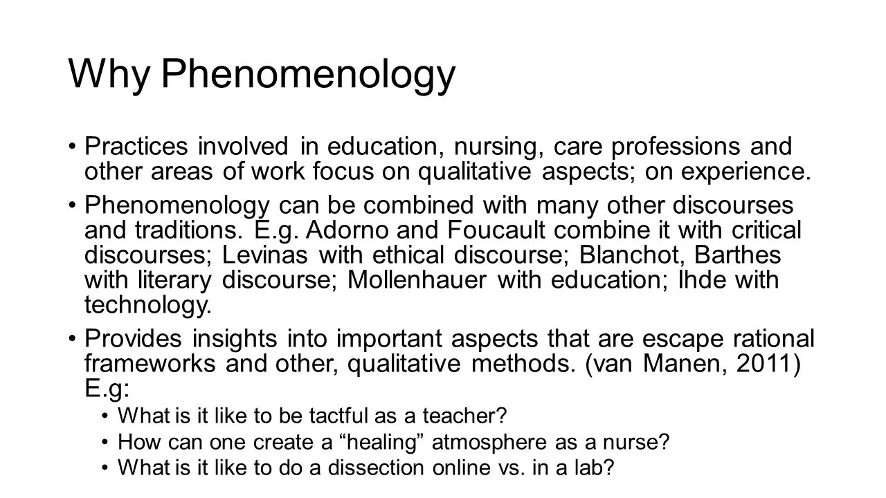 Why Phenomenology Practices involved in education, nursing, care professions and other areas of work focus on qualitative aspects; on experience. Phen
