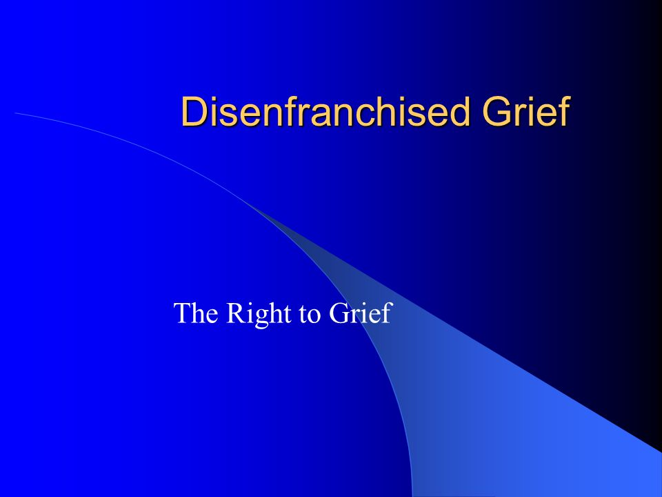 Disenfranchised Grief The Right to Grief