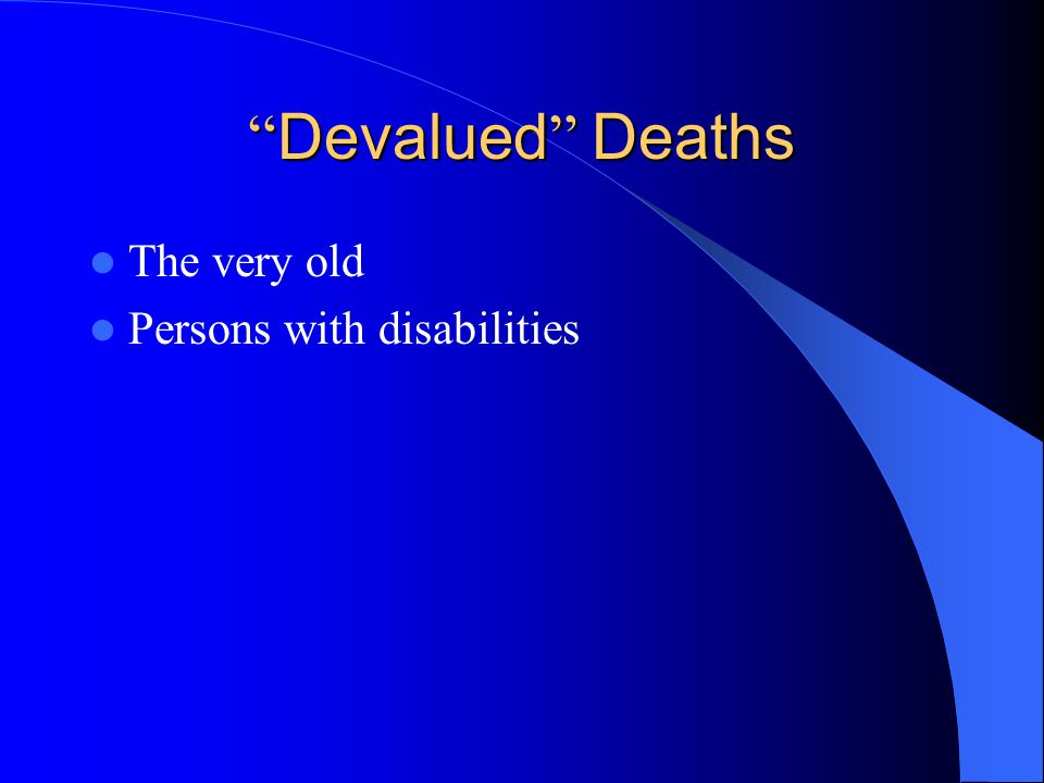 """ Devalued "" Deaths The very old Persons with disabilities"