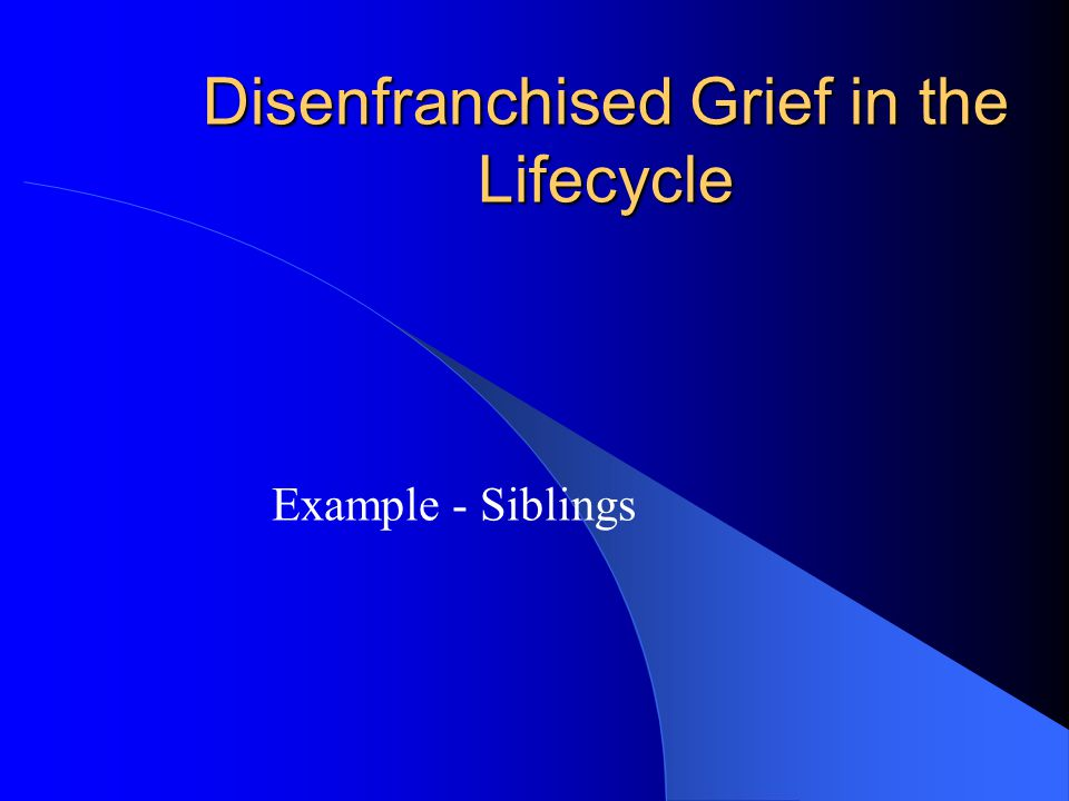 Disenfranchised Grief in the Lifecycle Example - Siblings