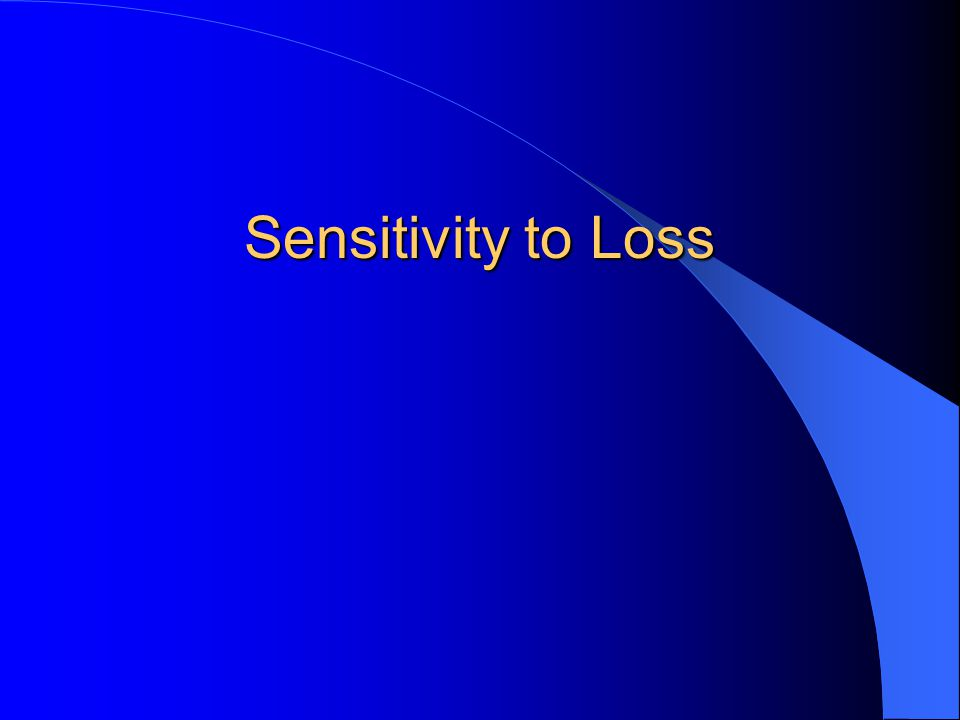 Sensitivity to Loss