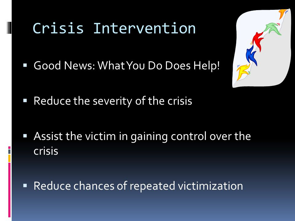 Crisis Intervention  Good News: What You Do Does Help.