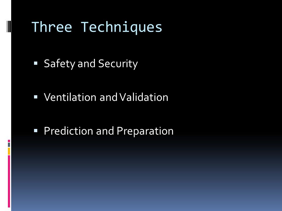 Three Techniques  Safety and Security  Ventilation and Validation  Prediction and Preparation