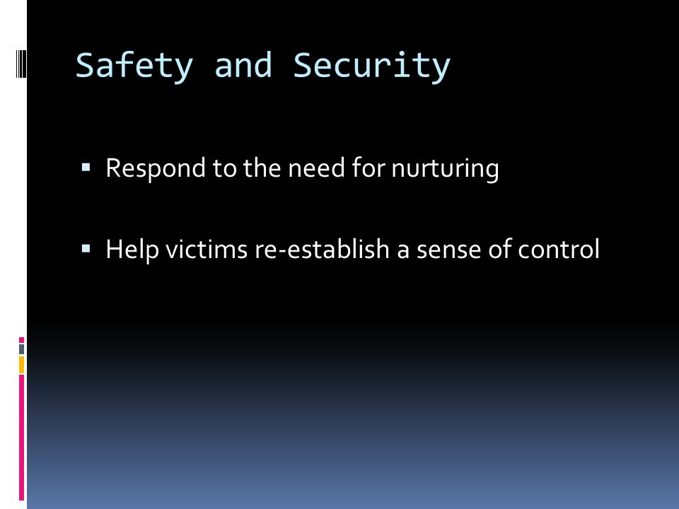 Safety and Security  Respond to the need for nurturing  Help victims re-establish a sense of control