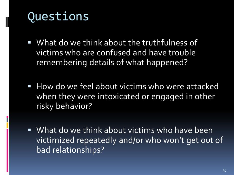 Questions  What do we think about the truthfulness of victims who are confused and have trouble remembering details of what happened.