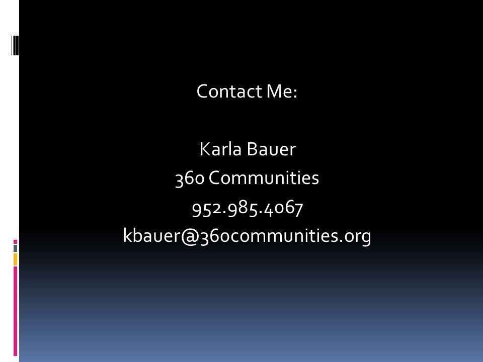 Contact Me: Karla Bauer 360 Communities 952.985.4067 kbauer@360communities.org