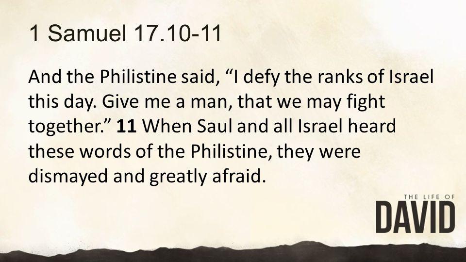 1 Samuel 17.10-11 And the Philistine said, I defy the ranks of Israel this day.