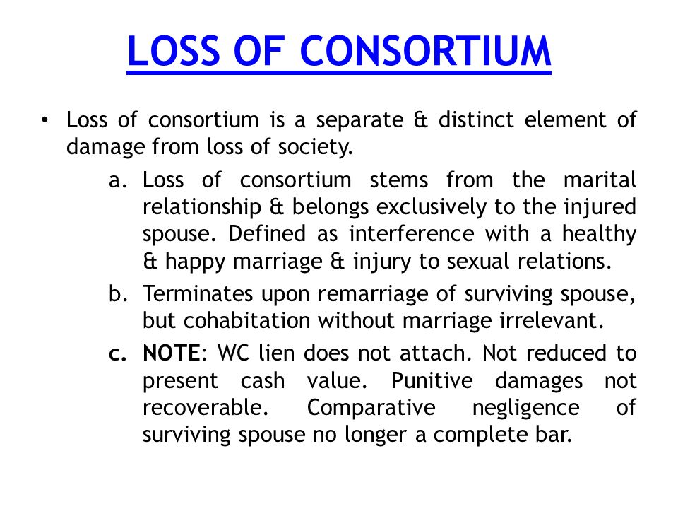 LOSS OF CONSORTIUM Loss of consortium is a separate & distinct element of damage from loss of society.