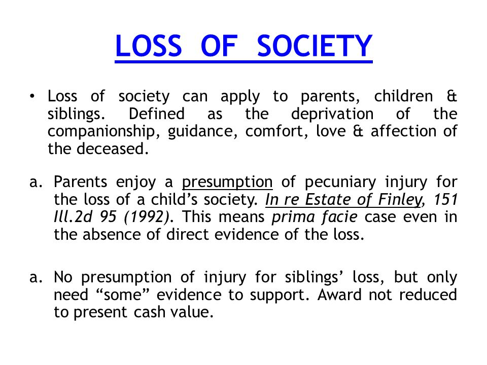 LOSS OF SOCIETY Loss of society can apply to parents, children & siblings.