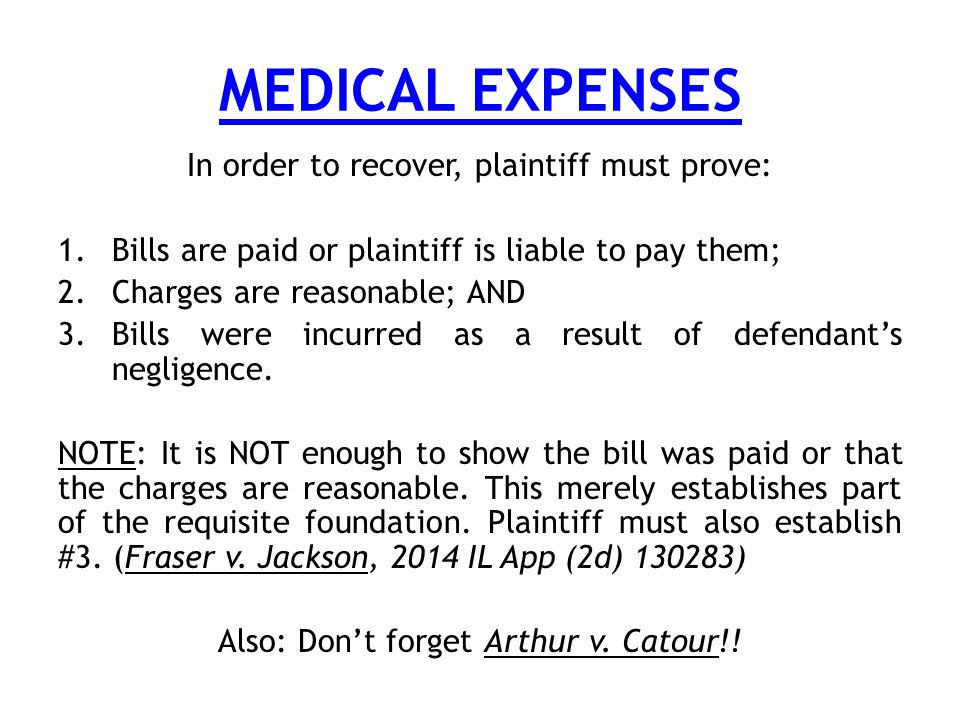 MEDICAL EXPENSES In order to recover, plaintiff must prove: 1.Bills are paid or plaintiff is liable to pay them; 2.Charges are reasonable; AND 3.Bills were incurred as a result of defendant's negligence.