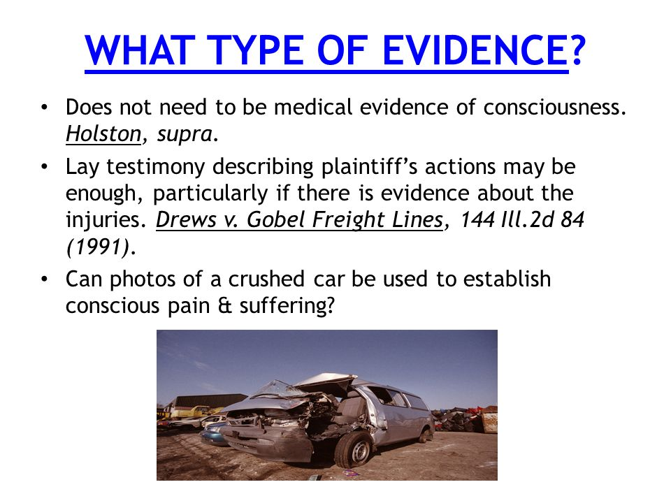 WHAT TYPE OF EVIDENCE. Does not need to be medical evidence of consciousness.