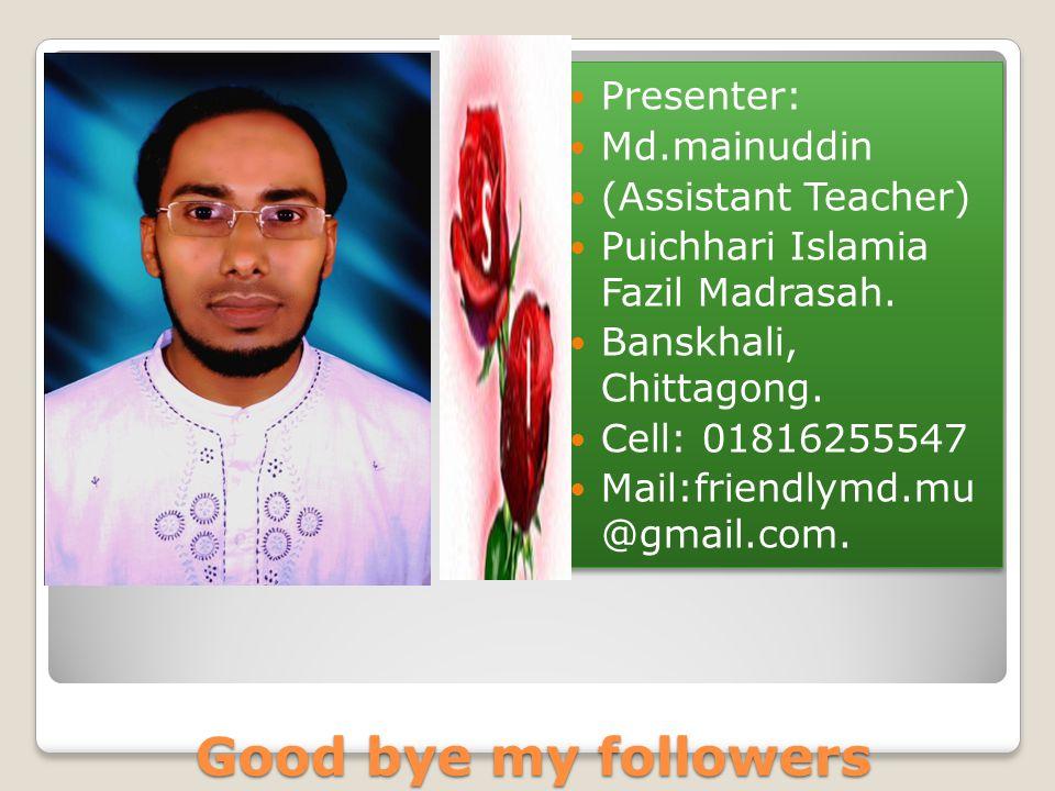 Good bye my followers Presenter: Md.mainuddin (Assistant Teacher) Puichhari Islamia Fazil Madrasah.