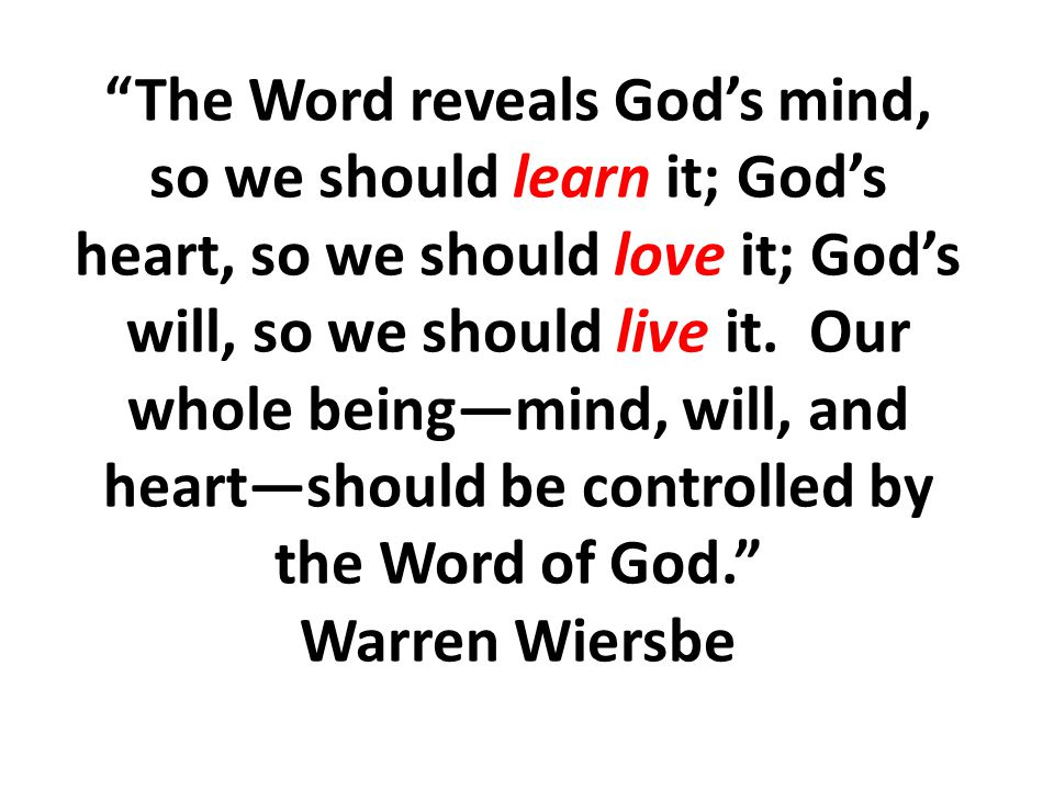 The Word reveals God's mind, so we should learn it; God's heart, so we should love it; God's will, so we should live it.