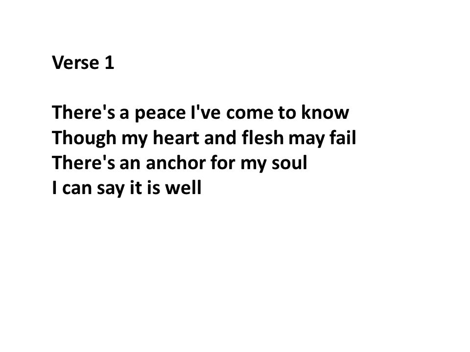 Verse 1 There s a peace I ve come to know Though my heart and flesh may fail There s an anchor for my soul I can say it is well