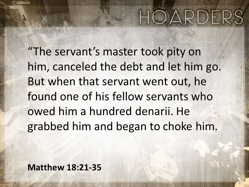 Matthew 18:21-35 The servant's master took pity on him, canceled the debt and let him go.