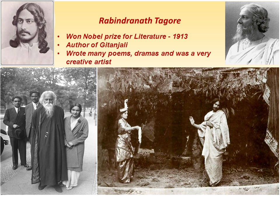 Rabindranath Tagore Won Nobel prize for Literature - 1913 Author of Gitanjali Wrote many poems, dramas and was a very creative artist