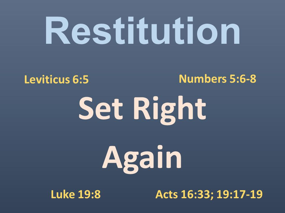 Restitution Set Right Again Leviticus 6:5 Numbers 5:6-8 Luke 19:8Acts 16:33; 19:17-19