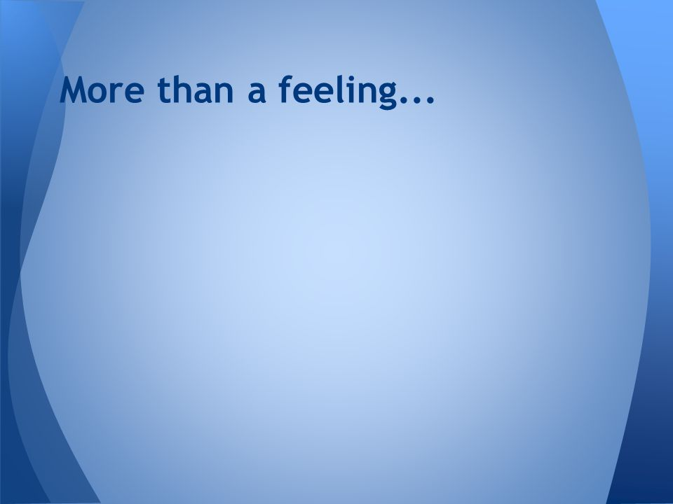 More than a feeling...