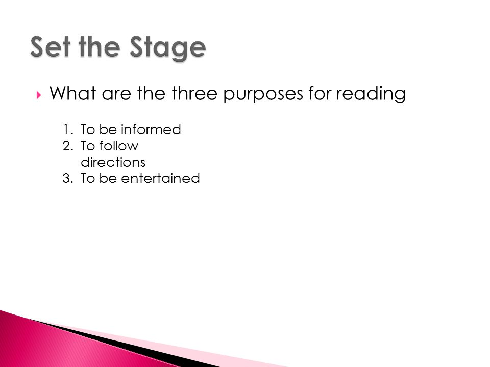  What are the three purposes for reading 1.To be informed 2.To follow directions 3.To be entertained
