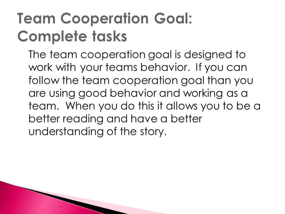 The team cooperation goal is designed to work with your teams behavior.