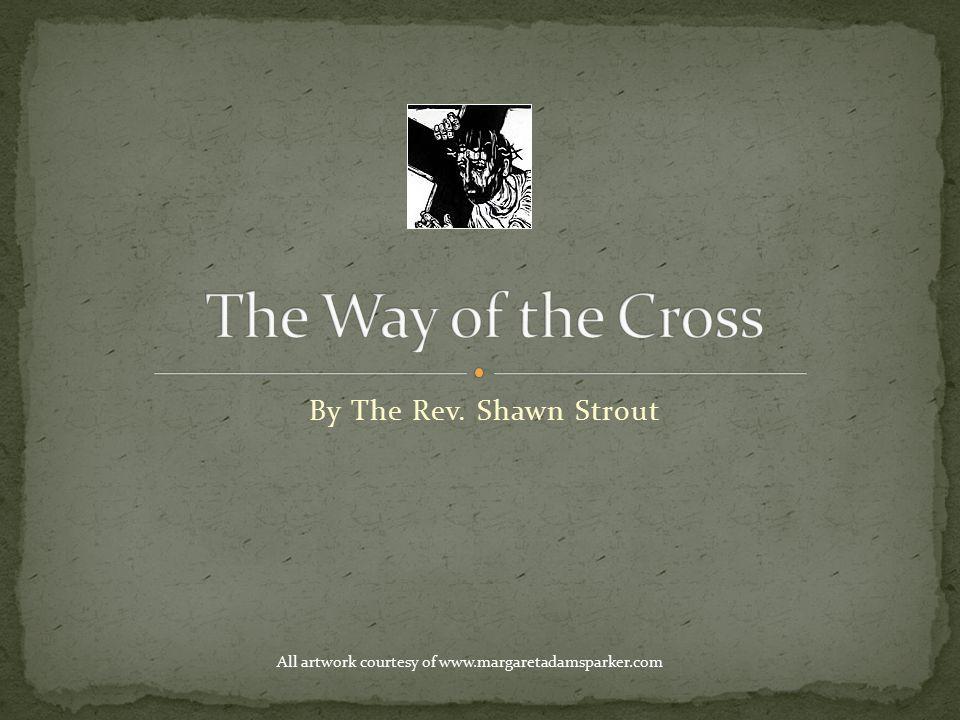 By The Rev. Shawn Strout All artwork courtesy of www.margaretadamsparker.com