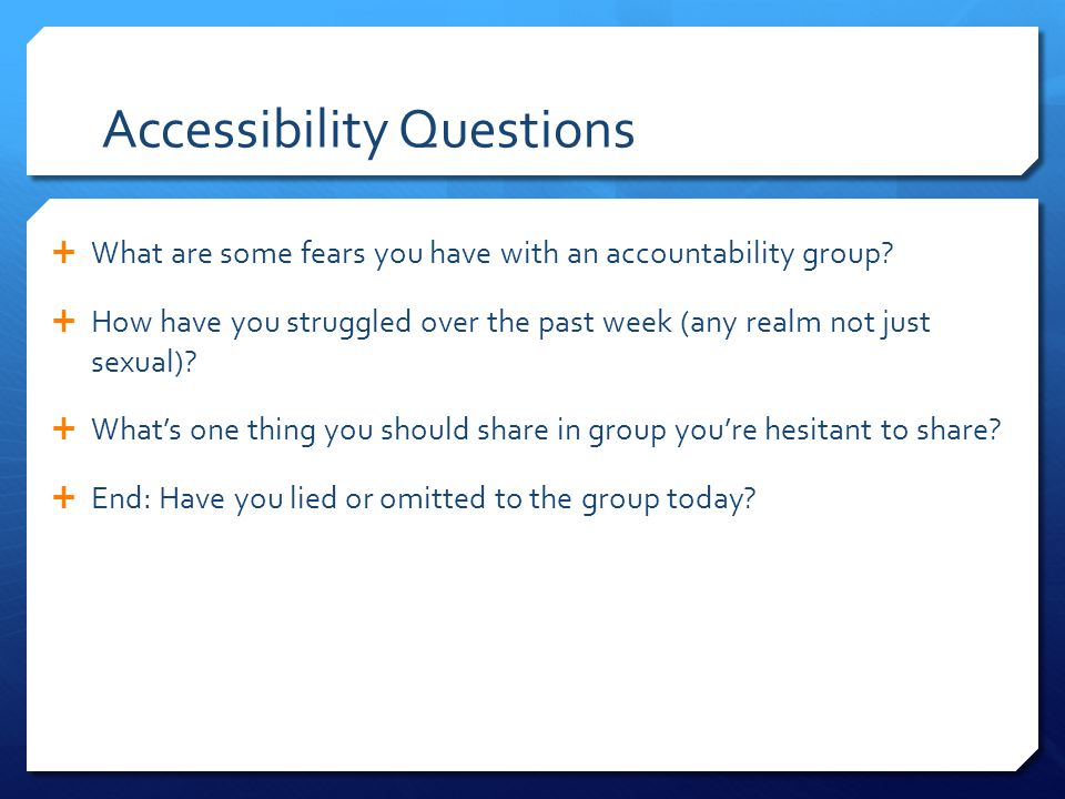 Accessibility Questions  What are some fears you have with an accountability group.