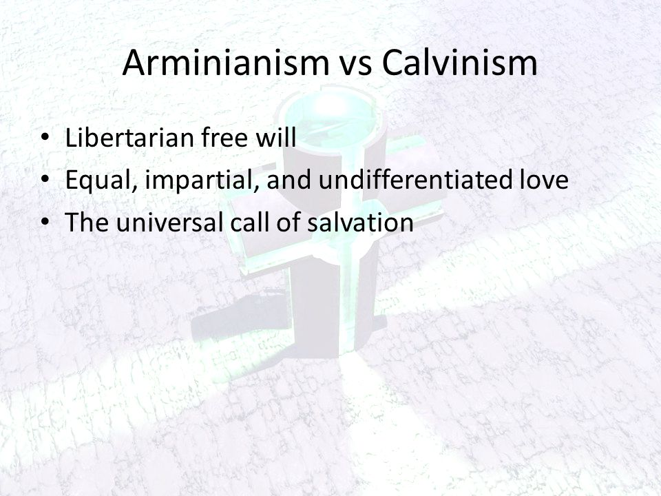 Arminianism vs Calvinism Libertarian free will Equal, impartial, and undifferentiated love The universal call of salvation