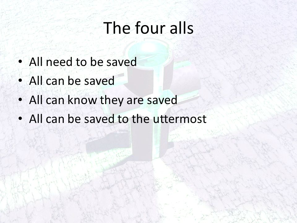 The four alls All need to be saved All can be saved All can know they are saved All can be saved to the uttermost