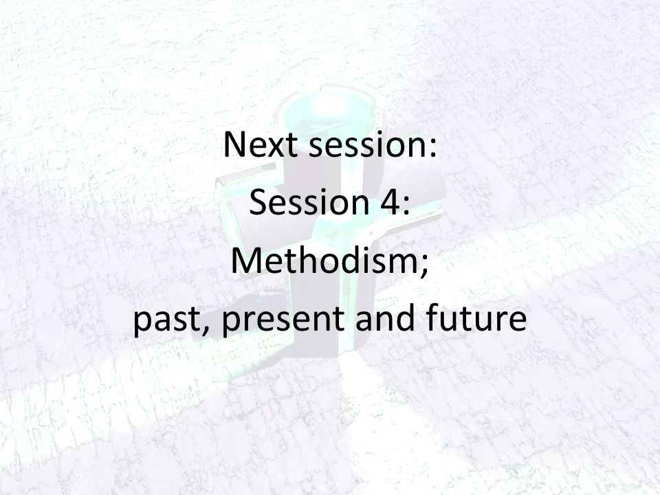 Next session: Session 4: Methodism; past, present and future