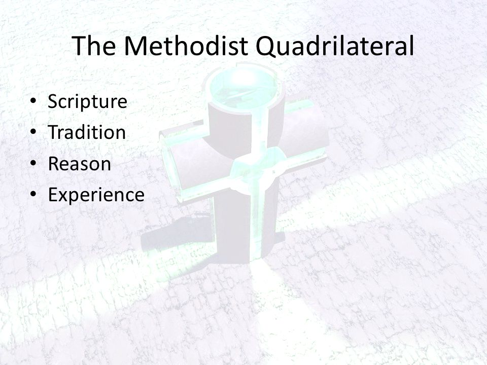 The Methodist Quadrilateral Scripture Tradition Reason Experience