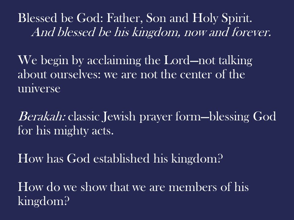 Blessed be God: Father, Son and Holy Spirit.And blessed be his kingdom, now and forever.