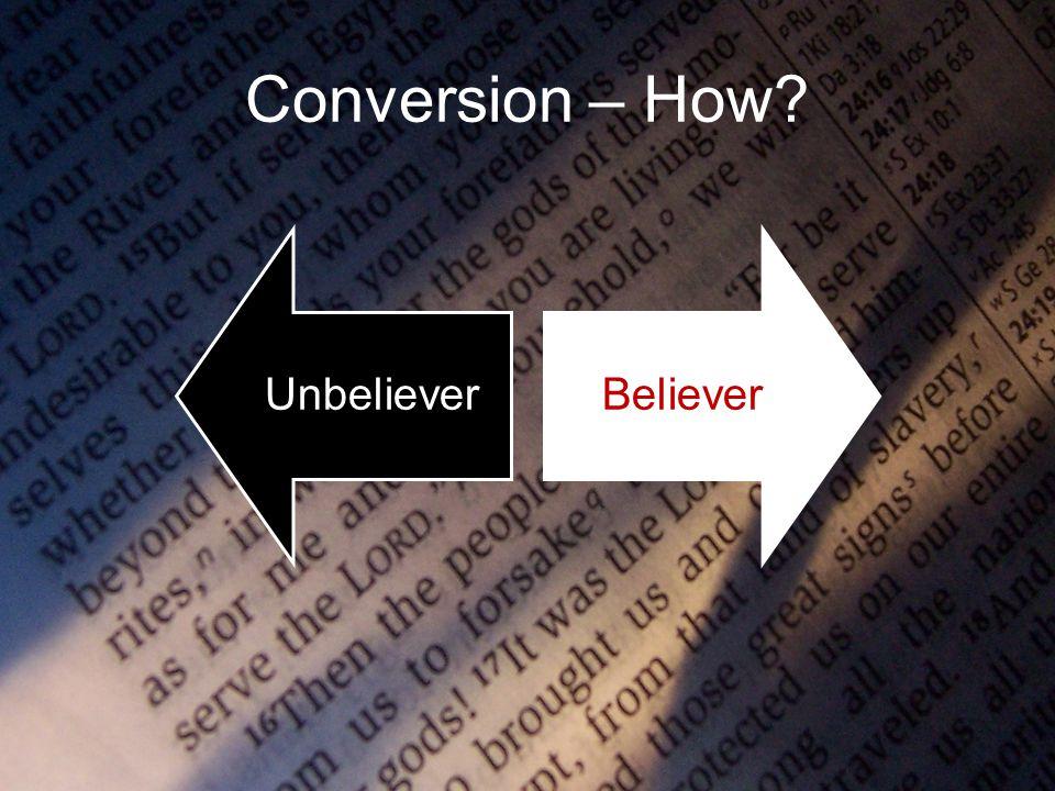 Conversion – How? UnbelieverBeliever