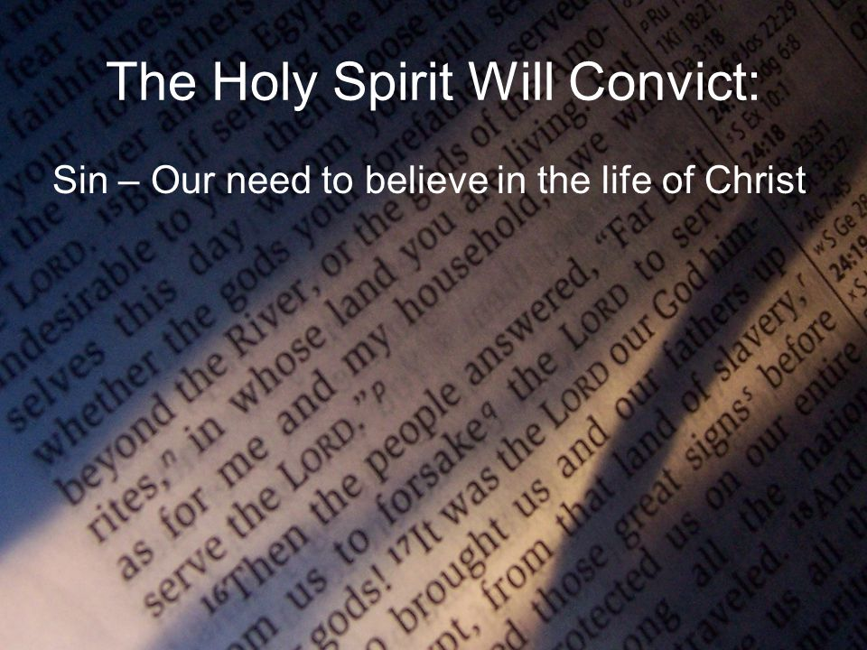 The Holy Spirit Will Convict: Sin – Our need to believe in the life of Christ