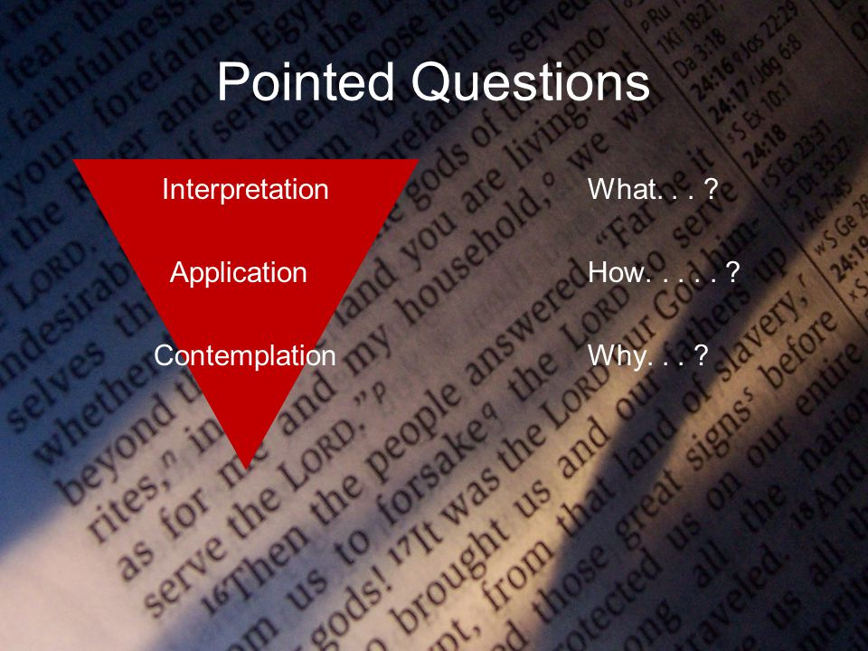 Pointed Questions InterpretationWhat... ApplicationHow..... ContemplationWhy...