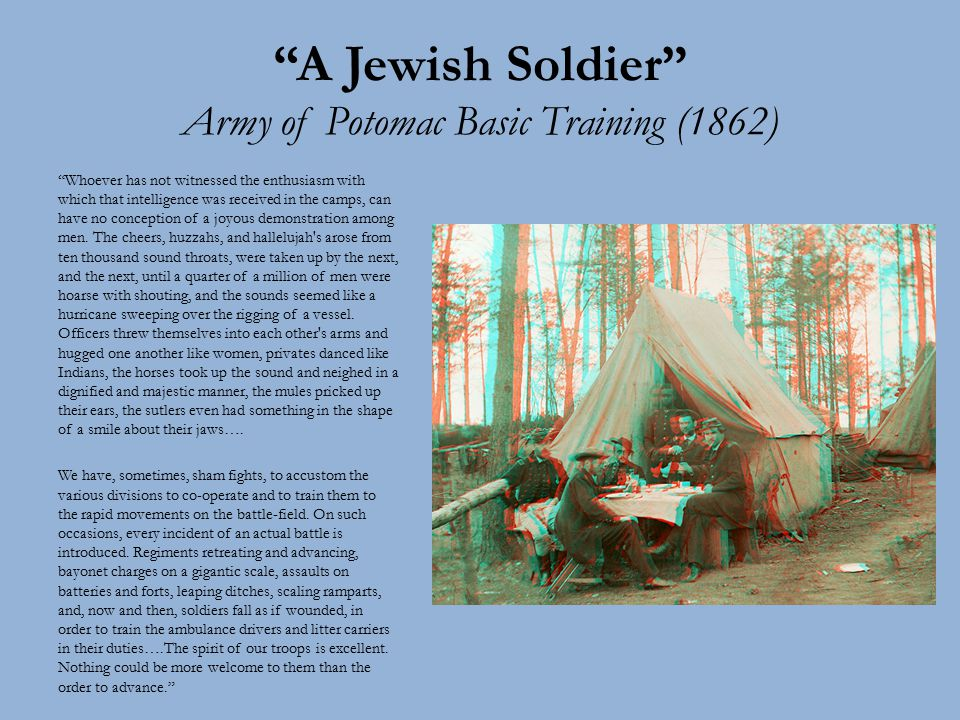 A Jewish Soldier Army of Potomac Basic Training (1862) Whoever has not witnessed the enthusiasm with which that intelligence was received in the camps, can have no conception of a joyous demonstration among men.