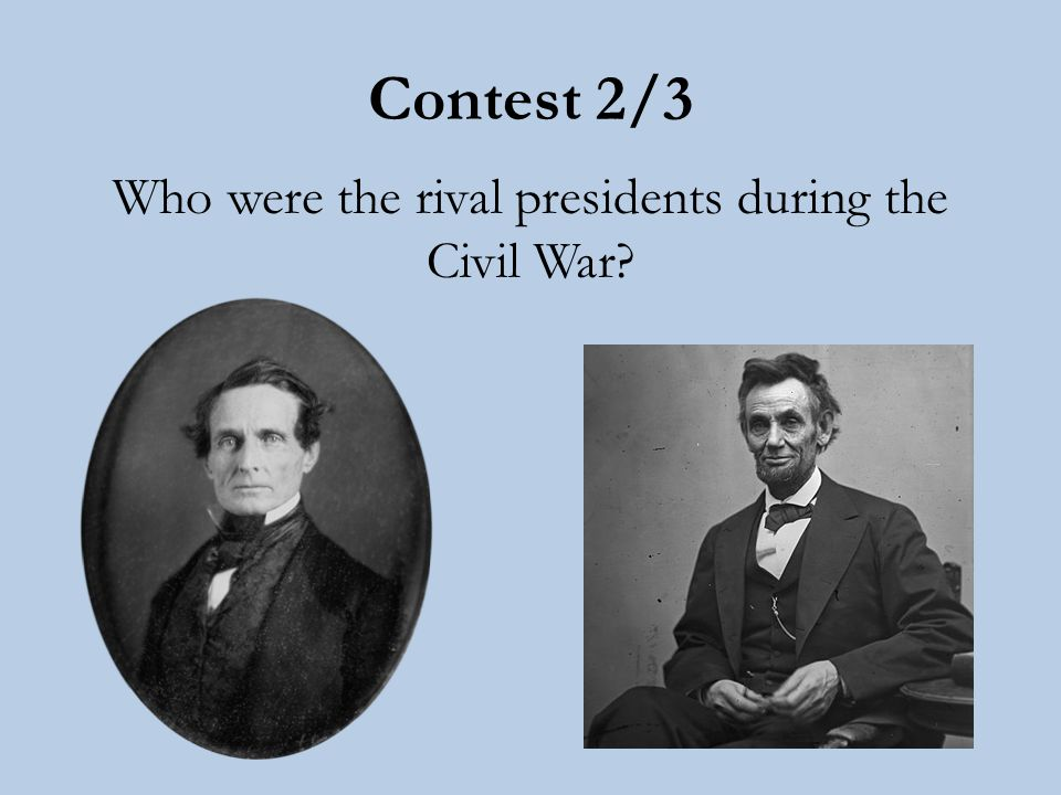 Contest 2/3 Who were the rival presidents during the Civil War