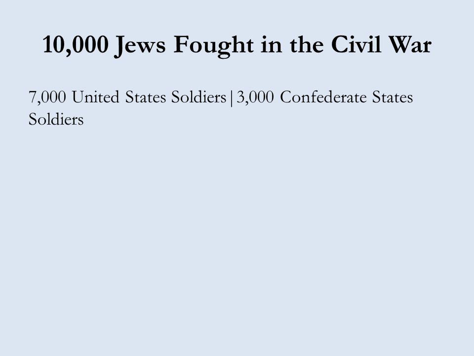 10,000 Jews Fought in the Civil War 7,000 United States Soldiers|3,000 Confederate States Soldiers