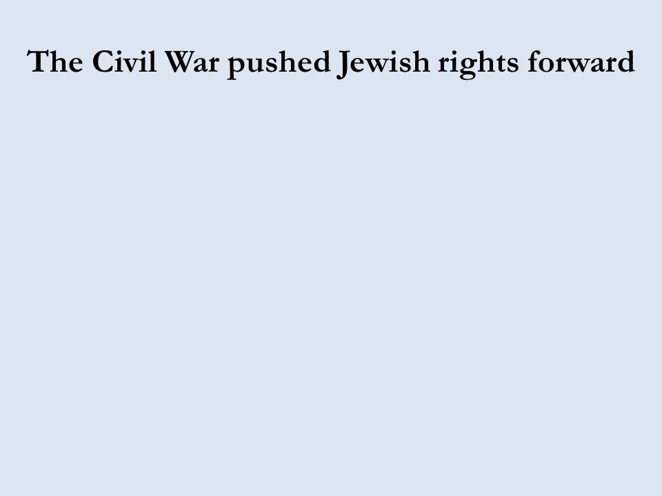 The Civil War pushed Jewish rights forward